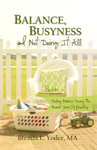 Behind Balance, Busyness and Not Doing It All