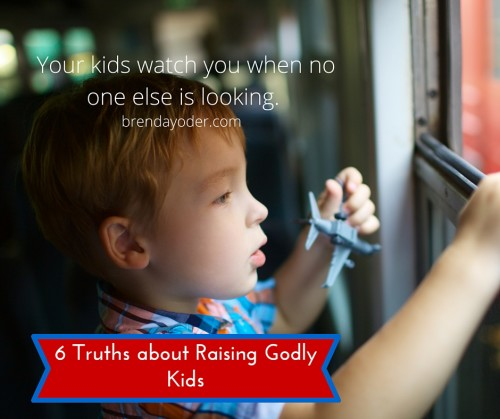 6 Truths for Raising Godly Kids