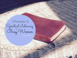 4 Principles of Spiritual Intimacy for Busy Women