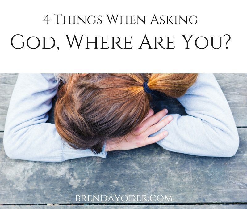 4 Things When Asking God, Where Are You?