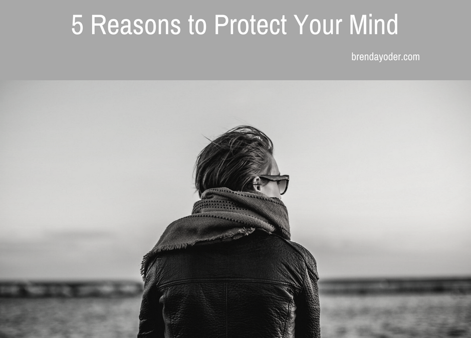 5 Reasons to Protect Your Mind