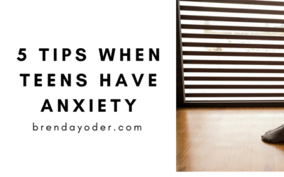 5 Tips When Teens Have Anxiety