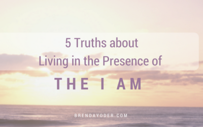 5 Truths about Living in the Presence of I Am