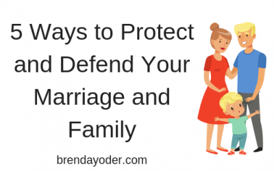 5 Ways to Protect and Defend Your Marriage and Family