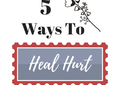 5 Ways to Heal Hurt