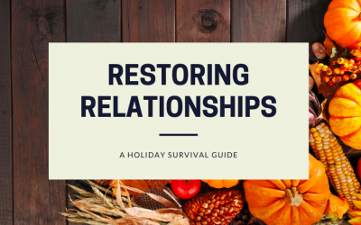 Restoring Relationships During the Holidays